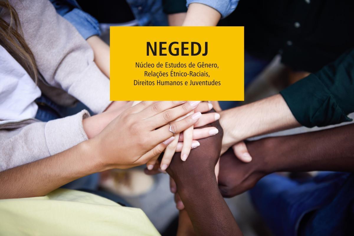 Núcleo de Estudos de Gênero, Relações Étnico-Raciais, Direitos Humanos e Juventudes - NEGEDJ